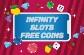 Infinity Slots Free Coins - Your Complete Guide